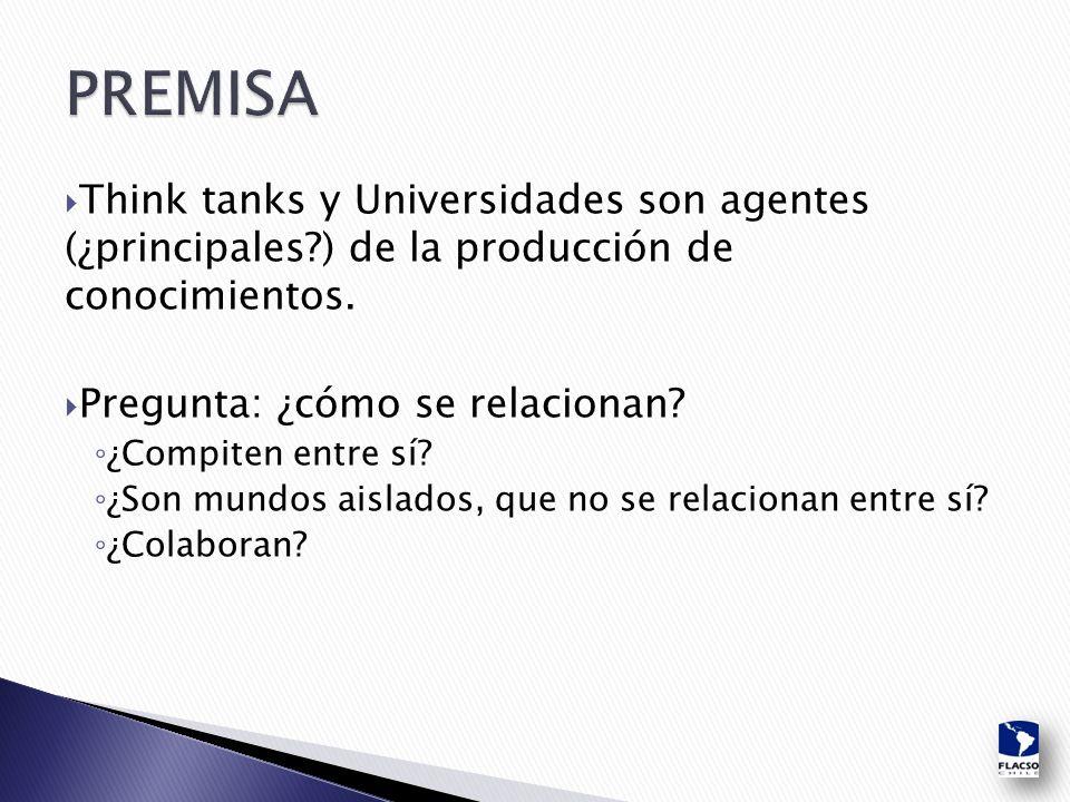  Think tanks y Universidades son agentes (¿principales ) de la producción de conocimientos.