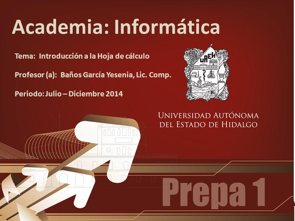 Academia: Informática Tema: Introducción a la Hoja de cálculo Profesor (a): Baños García Yesenia, Lic.