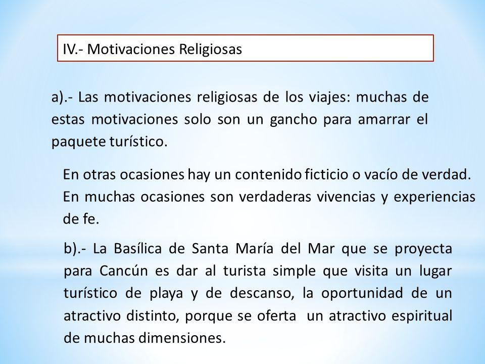 IV.- Motivaciones Religiosas a).- Las motivaciones religiosas de los viajes: muchas de estas motivaciones solo son un gancho para amarrar el paquete turístico.