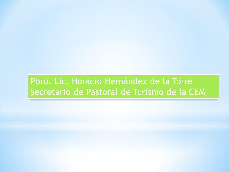Pbro. Lic. Horacio Hernández de la Torre Secretario de Pastoral de Turismo de la CEM