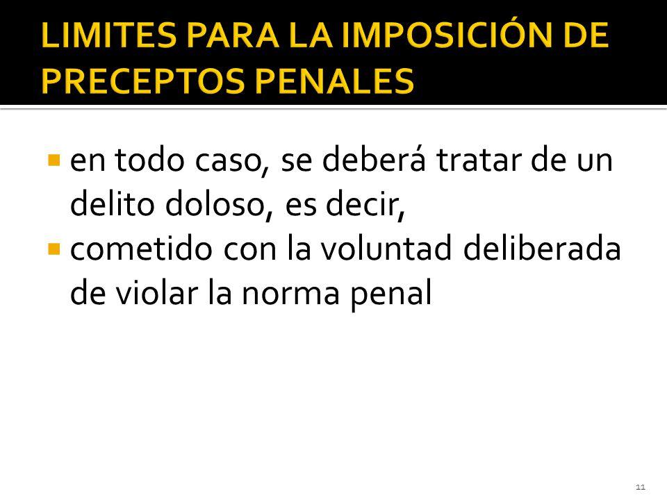  en todo caso, se deberá tratar de un delito doloso, es decir,  cometido con la voluntad deliberada de violar la norma penal 11