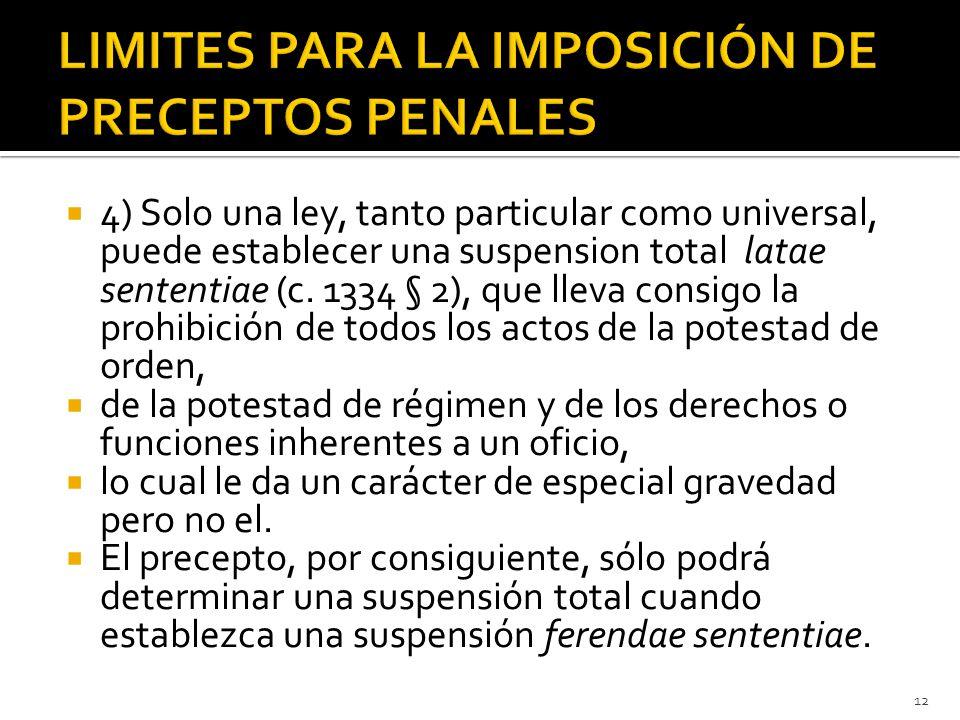  4) Solo una ley, tanto particular como universal, puede establecer una suspension total latae sententiae (c.