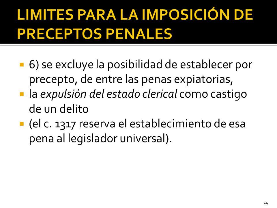  6) se excluye la posibilidad de establecer por precepto, de entre las penas expiatorias,  la expulsión del estado clerical como castigo de un delito  (el c.