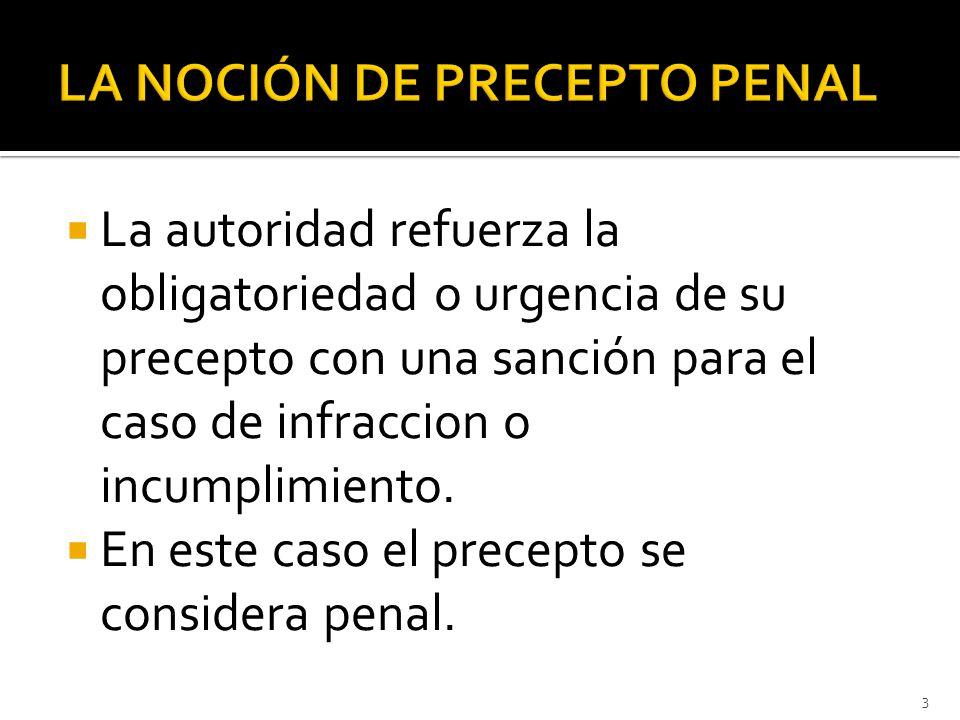  La autoridad refuerza la obligatoriedad o urgencia de su precepto con una sanción para el caso de infraccion o incumplimiento.