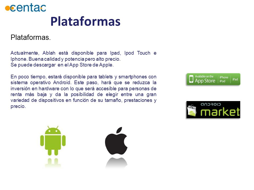 Plataformas Plataformas. Actualmente, Ablah está disponible para Ipad, Ipod Touch e Iphone.