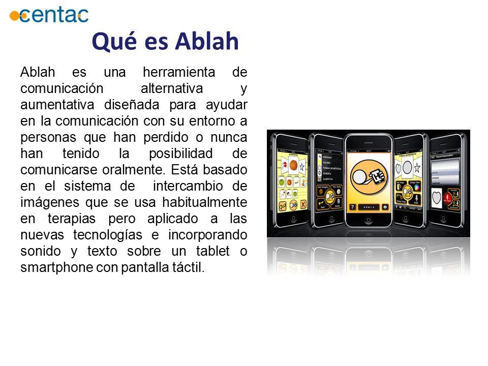 Qué es Ablah Ablah es una herramienta de comunicación alternativa y aumentativa diseñada para ayudar en la comunicación con su entorno a personas que han perdido o nunca han tenido la posibilidad de comunicarse oralmente.