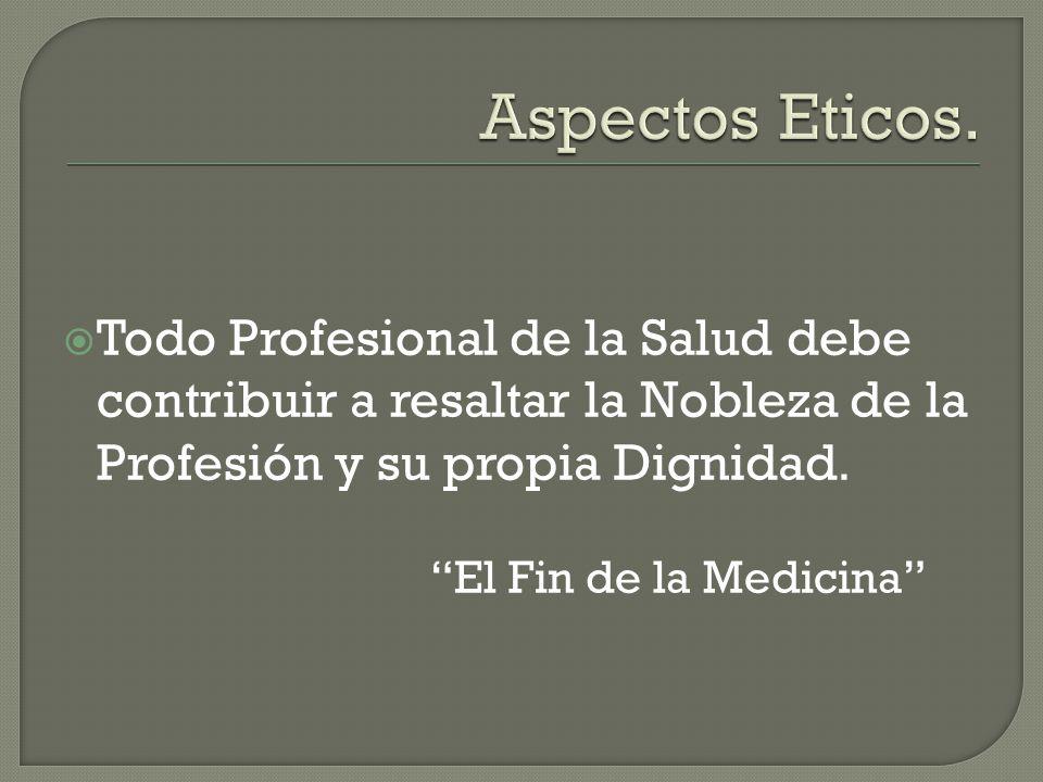  Todo Profesional de la Salud debe contribuir a resaltar la Nobleza de la Profesión y su propia Dignidad.