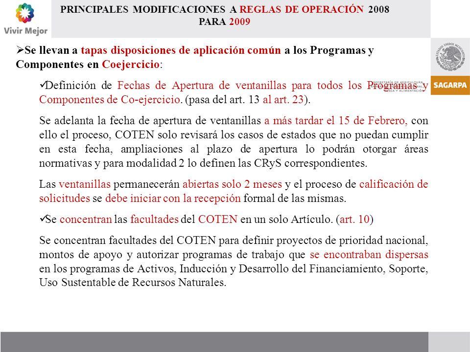 PRINCIPALES MODIFICACIONES A REGLAS DE OPERACIÓN 2008 PARA 2009  Se llevan a tapas disposiciones de aplicación común a los Programas y Componentes en Coejercicio: Definición de Fechas de Apertura de ventanillas para todos los Programas y Componentes de Co-ejercicio.