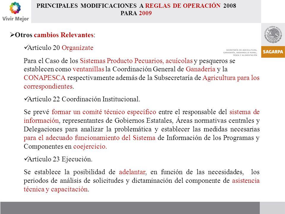 Otros cambios Relevantes: Artículo 20 Organízate Para el Caso de los Sistemas Producto Pecuarios, acuícolas y pesqueros se establecen como ventanillas la Coordinación General de Ganadería y la CONAPESCA respectivamente además de la Subsecretaría de Agricultura para los correspondientes.