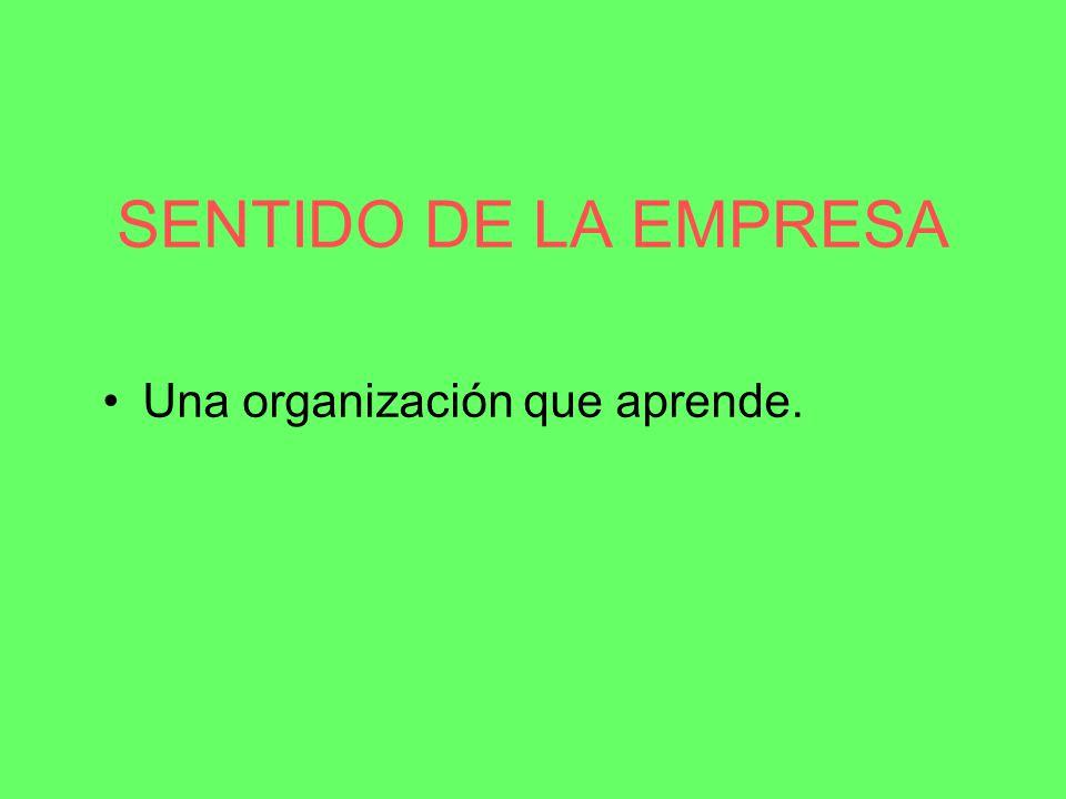 SENTIDO DE LA EMPRESA Una organización que aprende.