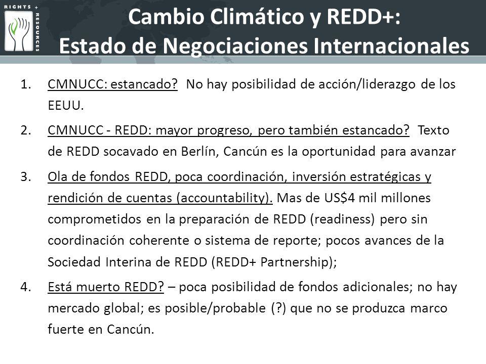 Cambio Climático y REDD+: Estado de Negociaciones Internacionales 1.CMNUCC: estancado.