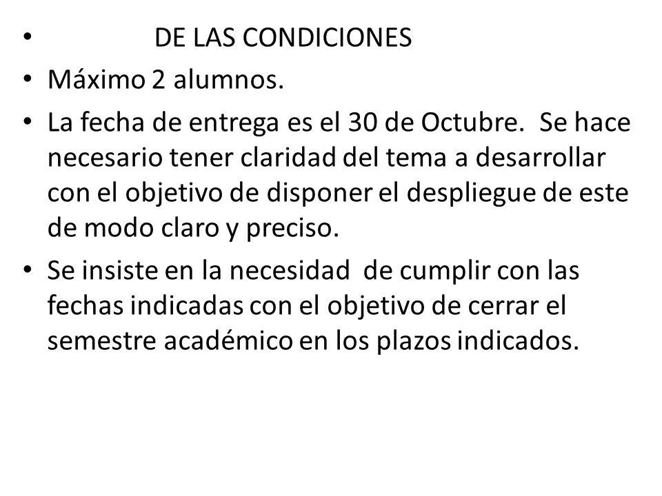 DE LAS CONDICIONES Máximo 2 alumnos. La fecha de entrega es el 30 de Octubre.