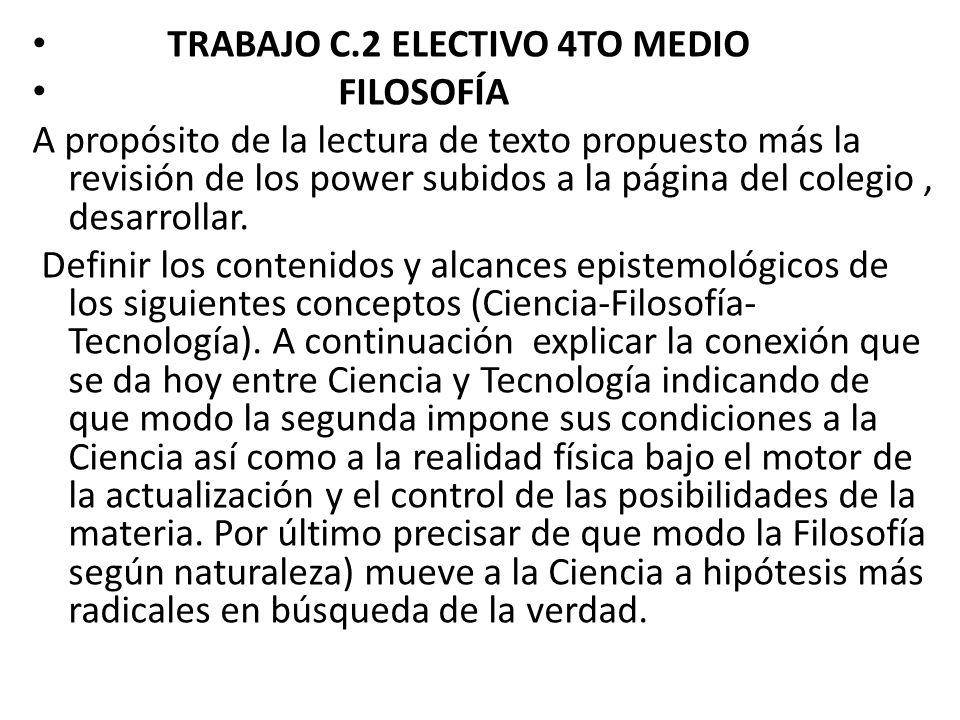 TRABAJO C.2 ELECTIVO 4TO MEDIO FILOSOFÍA A propósito de la lectura de texto propuesto más la revisión de los power subidos a la página del colegio, desarrollar.