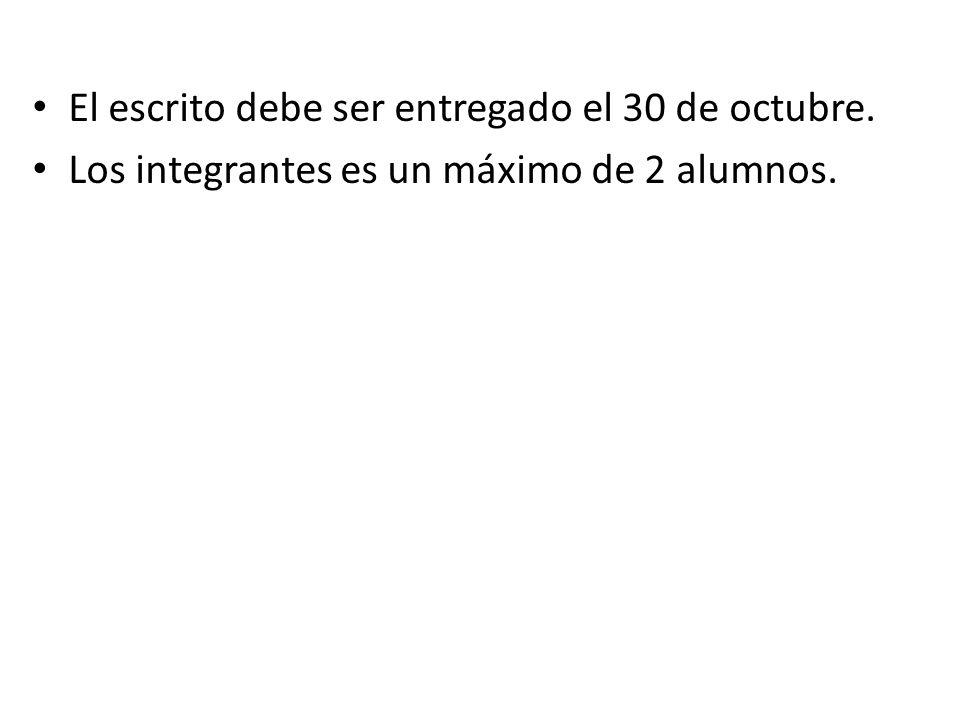 El escrito debe ser entregado el 30 de octubre. Los integrantes es un máximo de 2 alumnos.