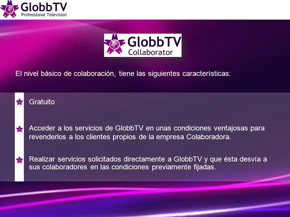Gratuito Acceder a los servicios de GlobbTV en unas condiciones ventajosas para revenderlos a los clientes propios de la empresa Colaboradora.
