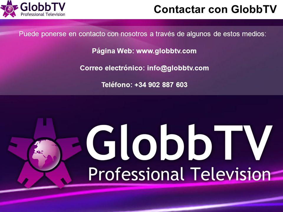 Puede ponerse en contacto con nosotros a través de algunos de estos medios: Página Web: www.globbtv.com Correo electrónico: info@globbtv.com Teléfono: +34 902 887 603 Contactar con GlobbTV