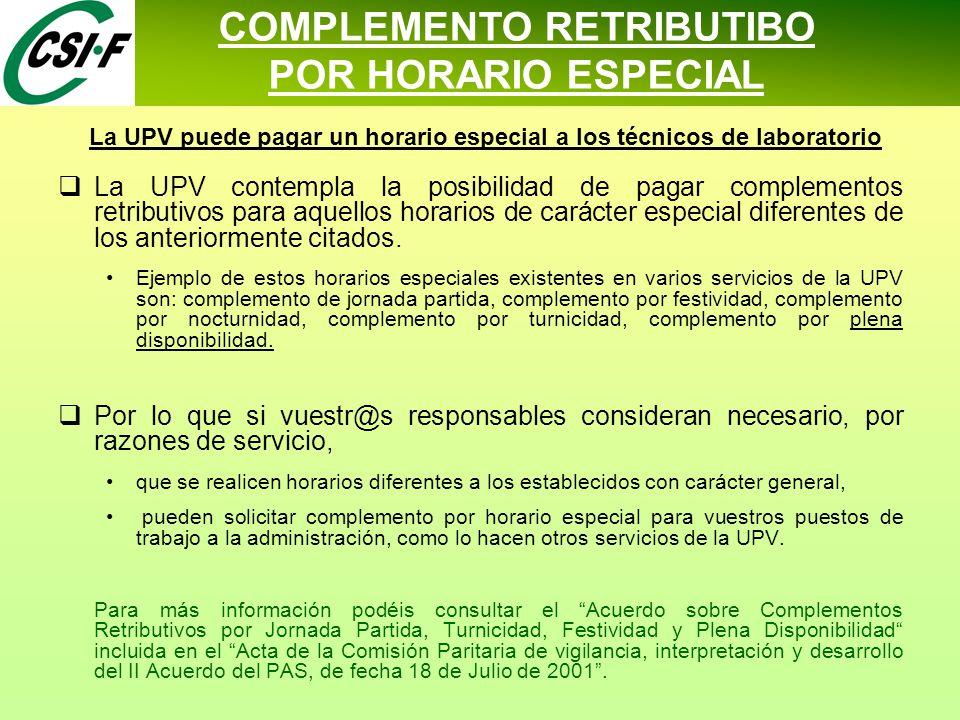  La UPV contempla la posibilidad de pagar complementos retributivos para aquellos horarios de carácter especial diferentes de los anteriormente citados.