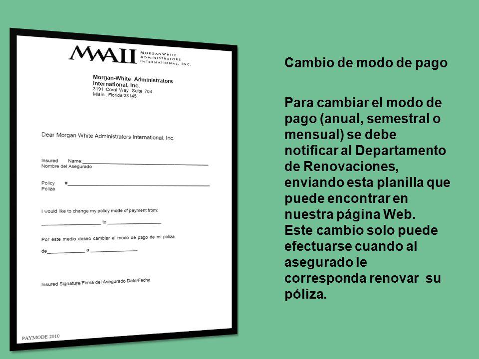 Cambio de modo de pago Para cambiar el modo de pago (anual, semestral o mensual) se debe notificar al Departamento de Renovaciones, enviando esta planilla que puede encontrar en nuestra página Web.