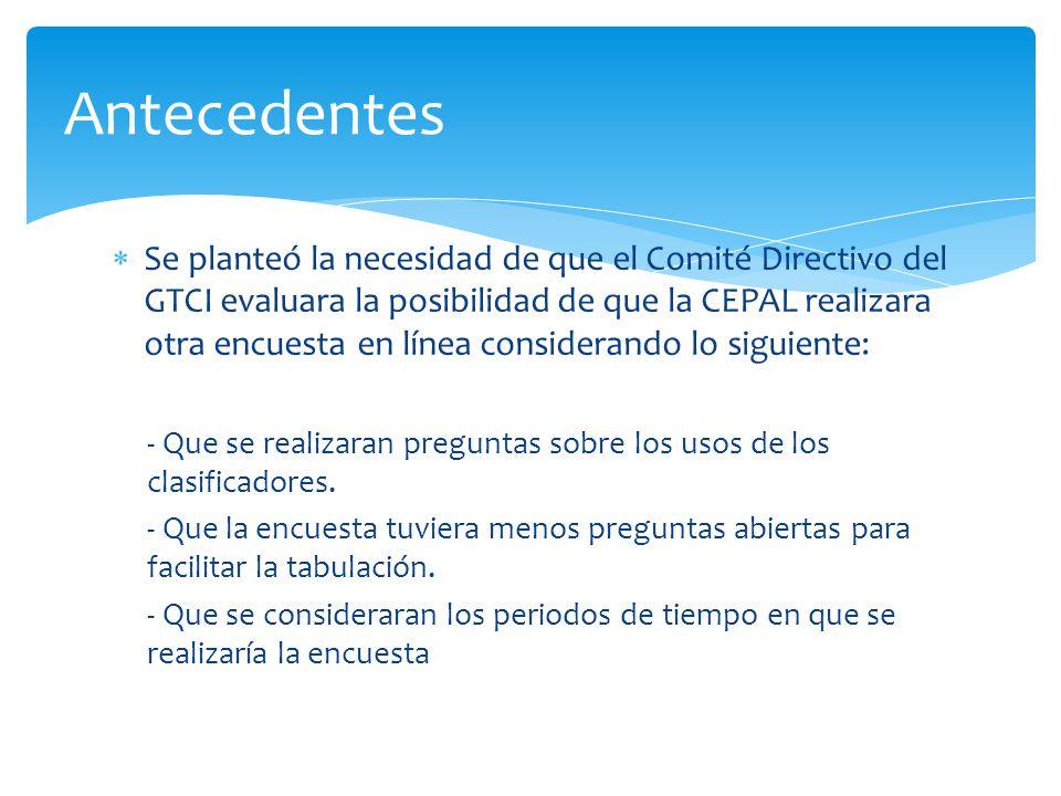  Se planteó la necesidad de que el Comité Directivo del GTCI evaluara la posibilidad de que la CEPAL realizara otra encuesta en línea considerando lo siguiente: - Que se realizaran preguntas sobre los usos de los clasificadores.