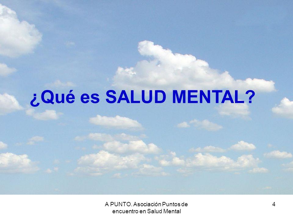 A PUNTO. Asociación Puntos de encuentro en Salud Mental 4 ¿Qué es SALUD MENTAL