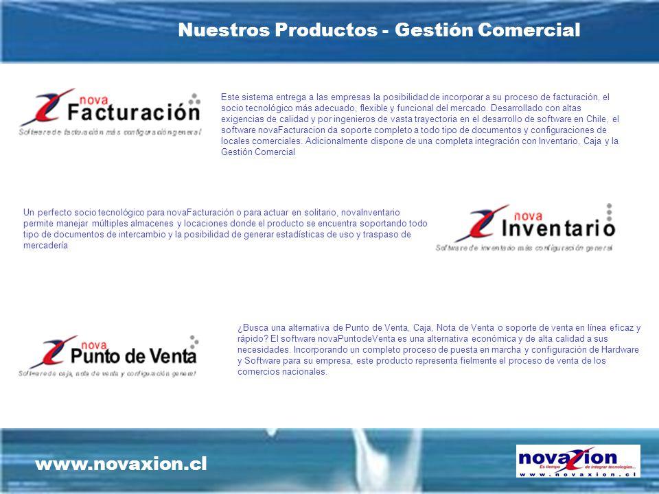 www.novaxion.cl Nuestros Productos - Gestión Comercial Este sistema entrega a las empresas la posibilidad de incorporar a su proceso de facturación, el socio tecnológico más adecuado, flexible y funcional del mercado.