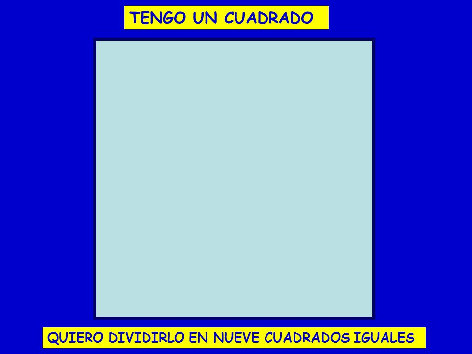 TENGO UN CUADRADO QUIERO DIVIDIRLO EN NUEVE CUADRADOS IGUALES