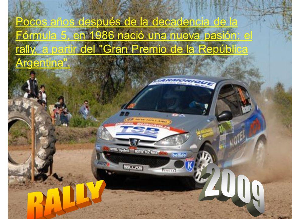 Pocos años después de la decadencia de la Fórmula 5, en 1986 nació una nueva pasión: el rally, a partir del Gran Premio de la República Argentina .