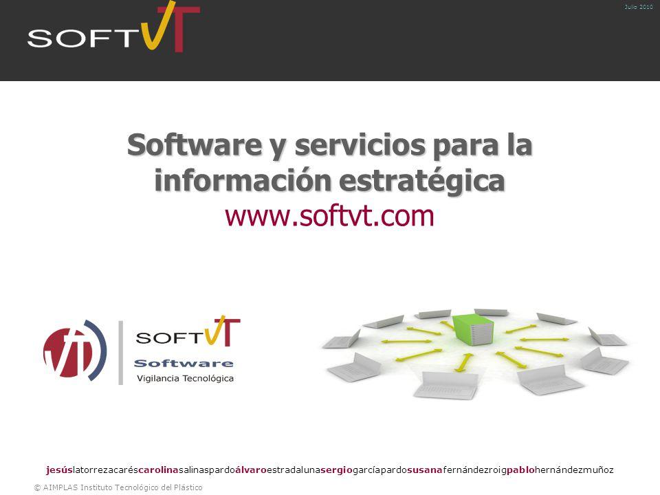 © AIMPLAS Instituto Tecnológico del Plástico Julio 2010 Software y servicios para la información estratégica Software y servicios para la información estratégica www.softvt.com jesúslatorrezacaréscarolinasalinaspardoálvaroestradalunasergiogarcíapardosusanafernándezroigpablohernándezmuñoz