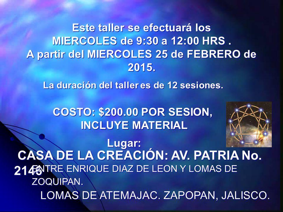 COSTO: $200.00 POR SESION, INCLUYE MATERIAL INCLUYE MATERIAL La duración del taller es de 12 sesiones.
