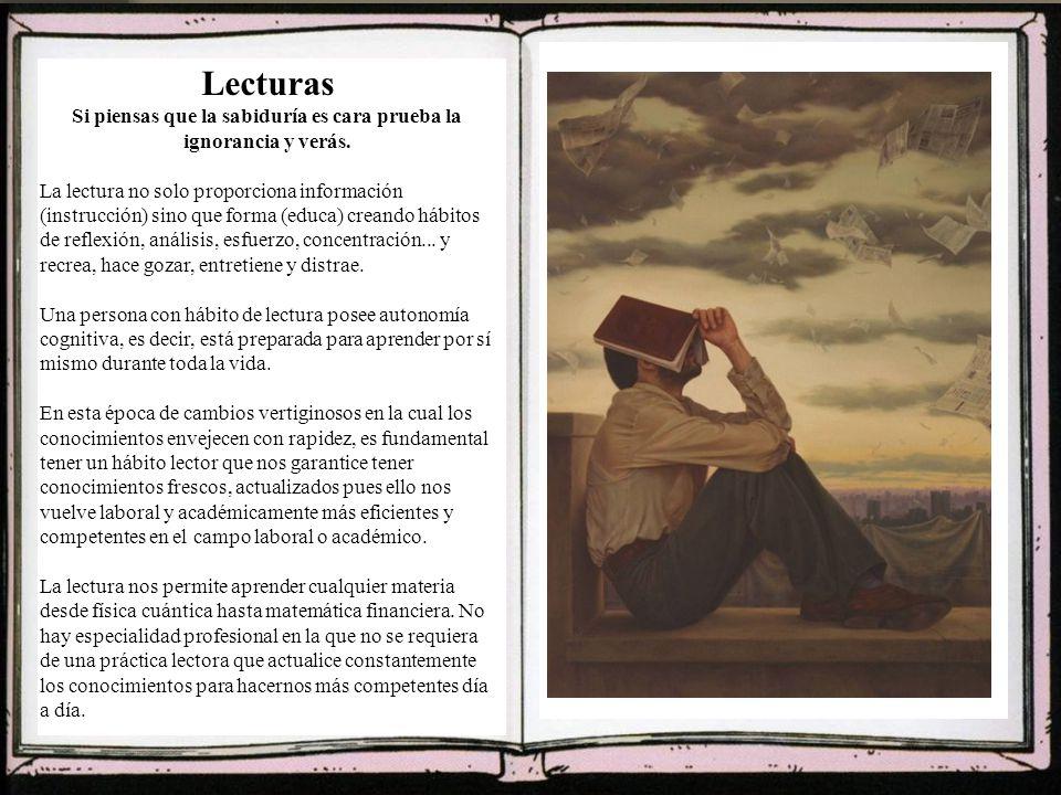 Lecturas Si piensas que la sabiduría es cara prueba la ignorancia y verás.