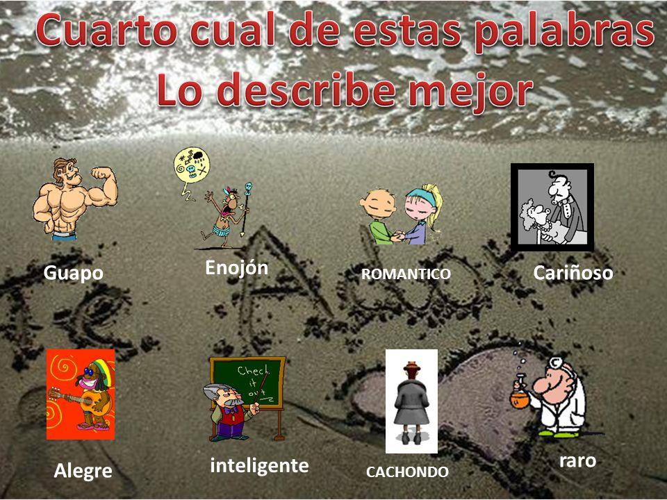 Guapo Enojón Cariñoso Alegre inteligente raro ROMANTICO CACHONDO