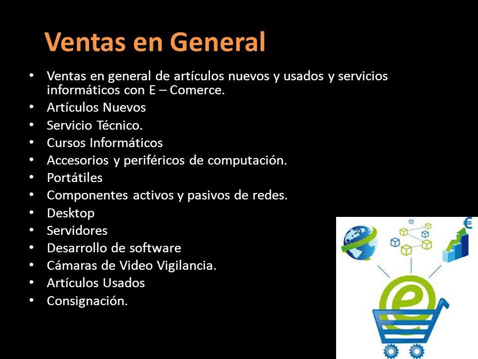 Ventas en General Ventas en general de artículos nuevos y usados y servicios informáticos con E – Comerce.