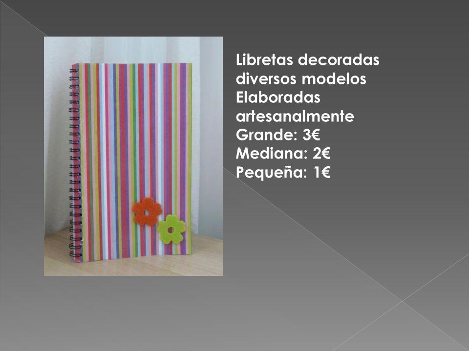 Libretas decoradas diversos modelos Elaboradas artesanalmente Grande: 3€ Mediana: 2€ Pequeña: 1€