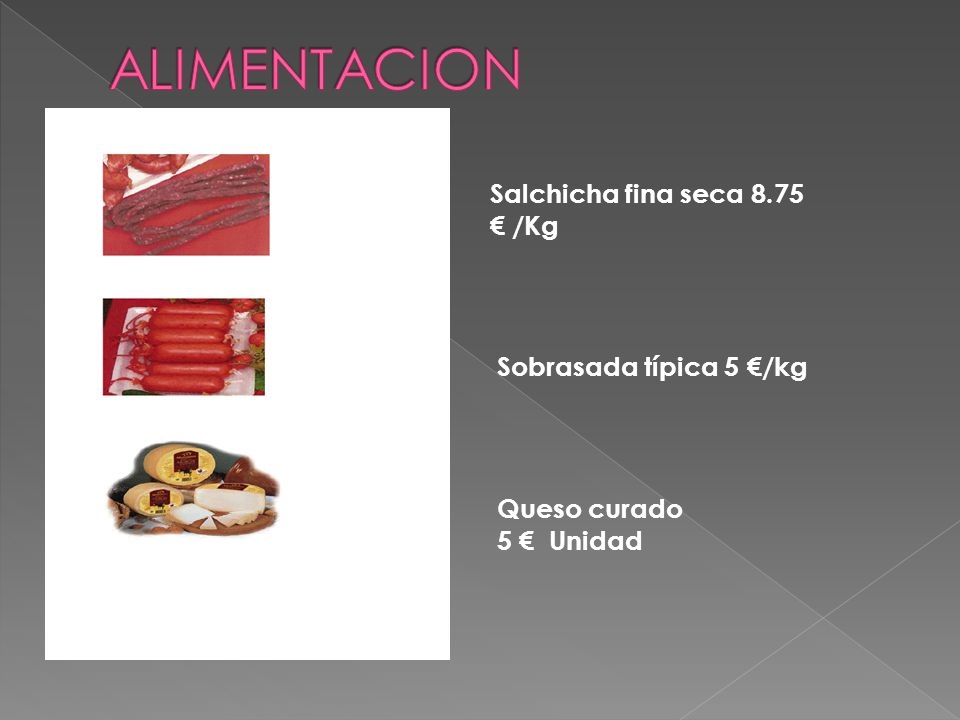 Salchicha fina seca 8.75 € /Kg Sobrasada típica 5 €/kg Queso curado 5 € Unidad
