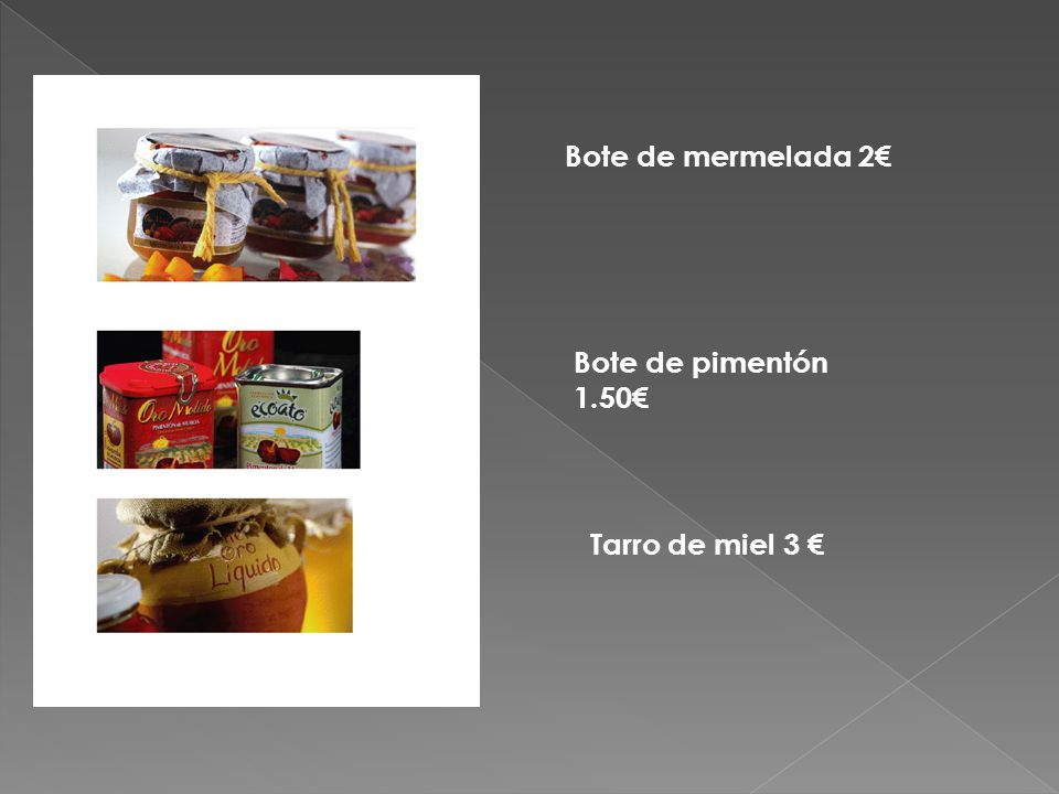 Bote de mermelada 2€ Bote de pimentón 1.50€ Tarro de miel 3 €