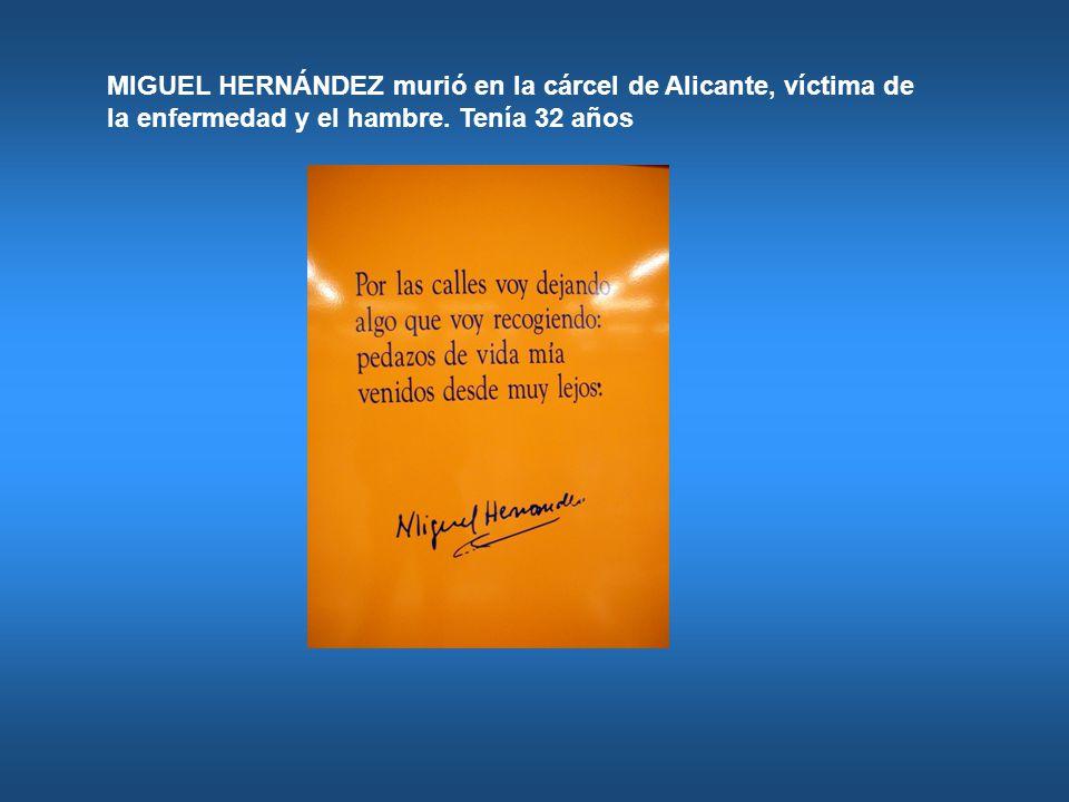 MIGUEL HERNÁNDEZ murió en la cárcel de Alicante, víctima de la enfermedad y el hambre.