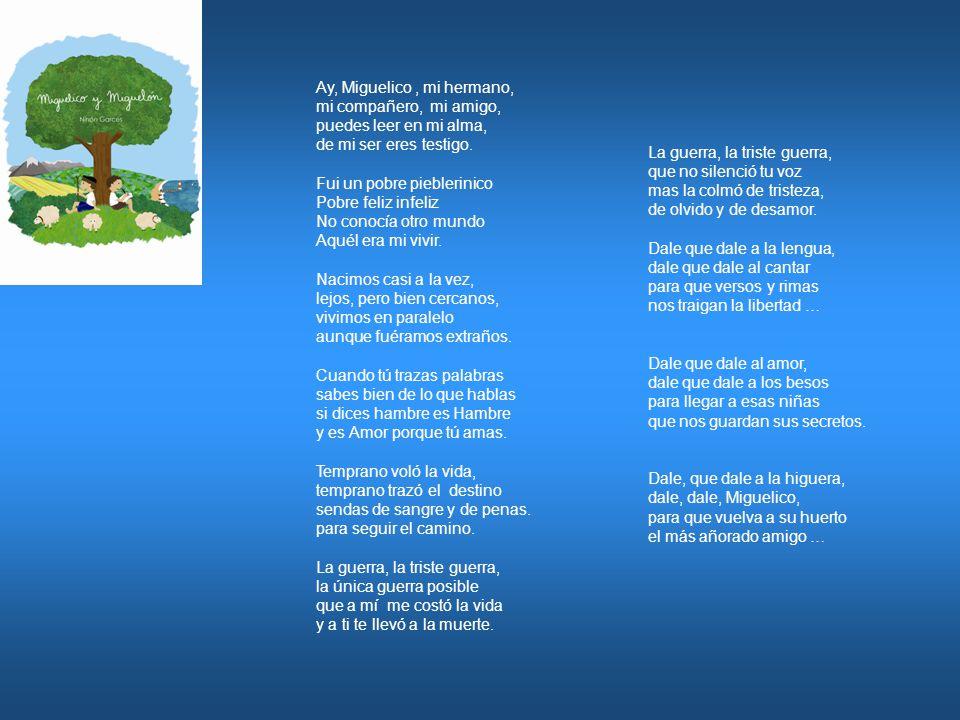 Ay, Miguelico, mi hermano, mi compañero, mi amigo, puedes leer en mi alma, de mi ser eres testigo.