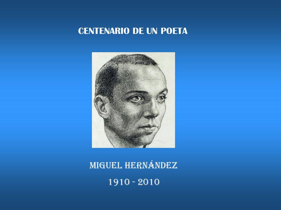 MIGUEL HERNÁNDEZ 1910 - 2010 CENTENARIO DE UN POETA