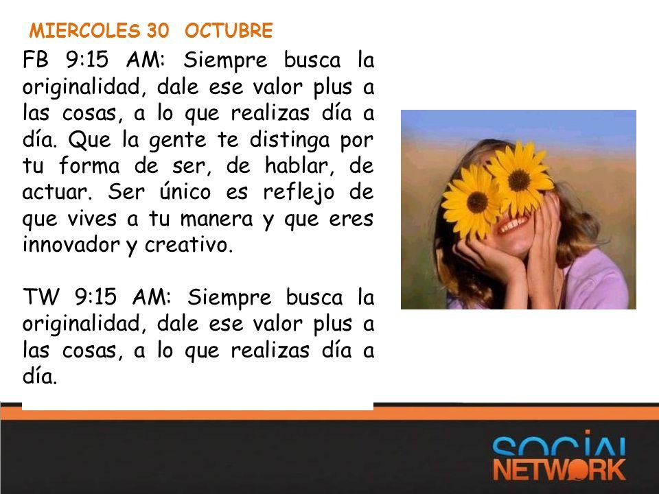 MIERCOLES 30 OCTUBRE FB 9:15 AM: Siempre busca la originalidad, dale ese valor plus a las cosas, a lo que realizas día a día.