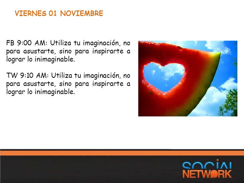 VIERNES 01 NOVIEMBRE FB 9:00 AM: Utiliza tu imaginación, no para asustarte, sino para inspirarte a lograr lo inimaginable.