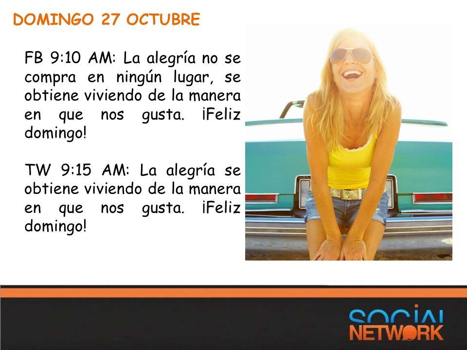 DOMINGO 27 OCTUBRE FB 9:10 AM: La alegría no se compra en ningún lugar, se obtiene viviendo de la manera en que nos gusta.