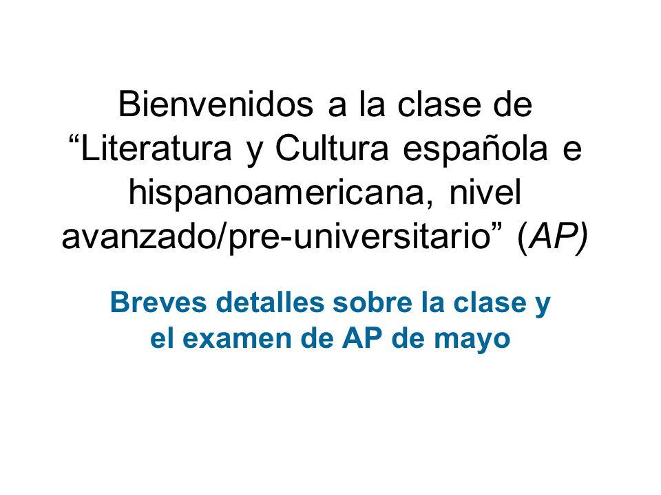 Bienvenidos a la clase de Literatura y Cultura española e hispanoamericana, nivel avanzado/pre-universitario (AP) Breves detalles sobre la clase y el examen de AP de mayo