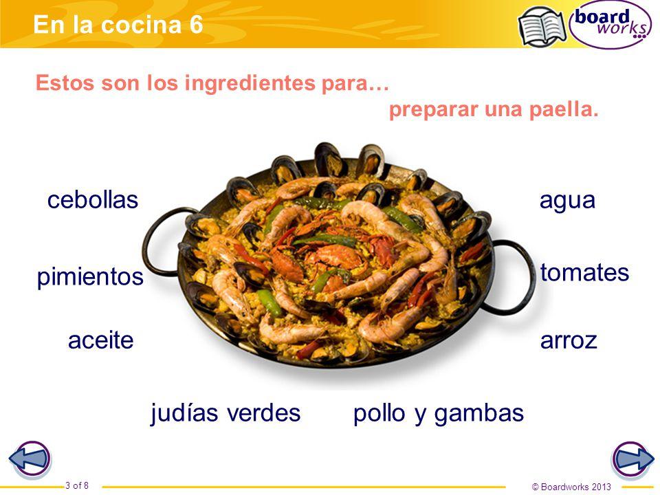 © Boardworks 2013 3 of 8 En la cocina 6 Estos son los ingredientes para… judías verdespollo y gambas preparar una paella.