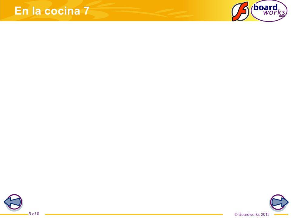 © Boardworks 2013 5 of 8 En la cocina 7