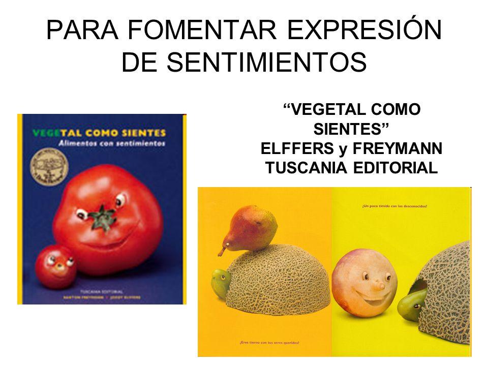 PARA FOMENTAR EXPRESIÓN DE SENTIMIENTOS VEGETAL COMO SIENTES ELFFERS y FREYMANN TUSCANIA EDITORIAL