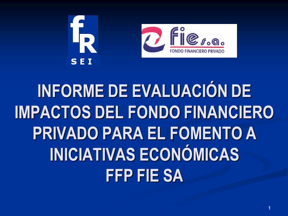 1 INFORME DE EVALUACIÓN DE IMPACTOS DEL FONDO FINANCIERO PRIVADO PARA EL FOMENTO A INICIATIVAS ECONÓMICAS FFP FIE SA