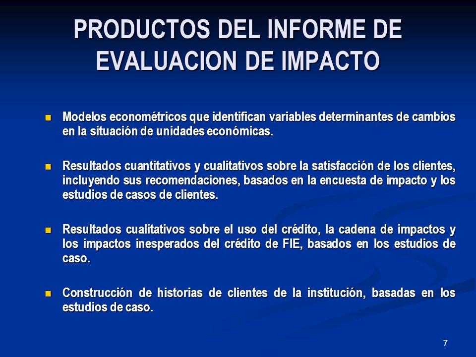 7 PRODUCTOS DEL INFORME DE EVALUACION DE IMPACTO Modelos econométricos que identifican variables determinantes de cambios en la situación de unidades económicas.