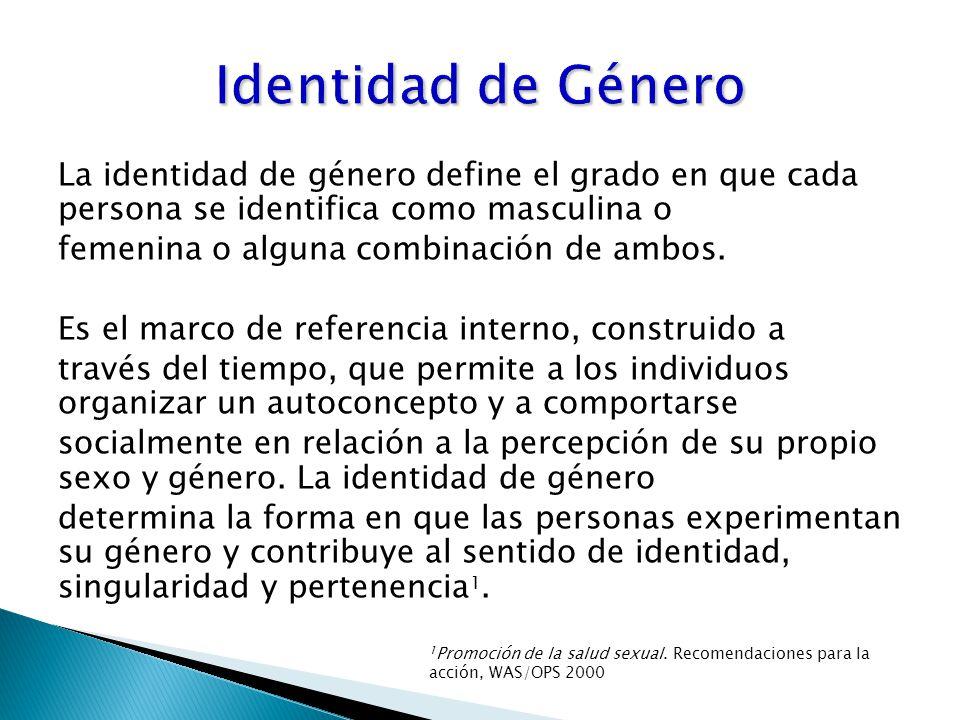 La identidad de género define el grado en que cada persona se identifica como masculina o femenina o alguna combinación de ambos.