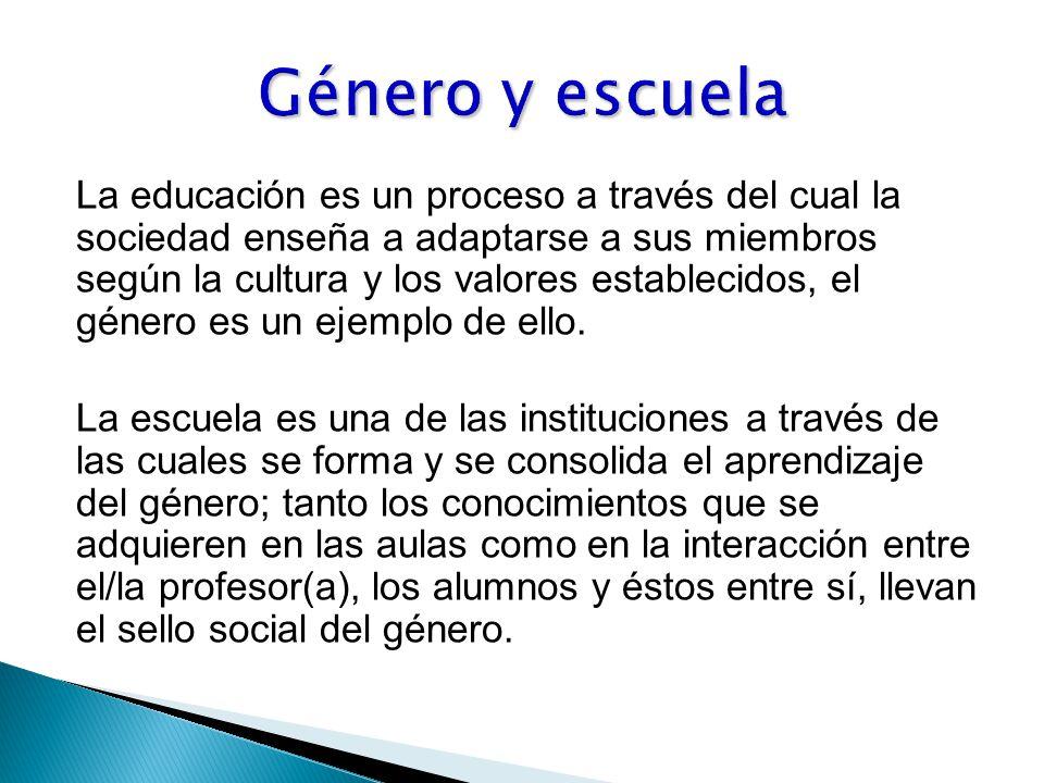 La educación es un proceso a través del cual la sociedad enseña a adaptarse a sus miembros según la cultura y los valores establecidos, el género es un ejemplo de ello.