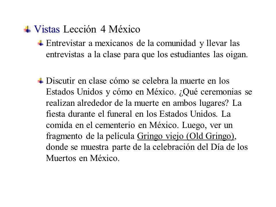 Vistas Vistas Lección 4 México Entrevistar a mexicanos de la comunidad y llevar las entrevistas a la clase para que los estudiantes las oigan.